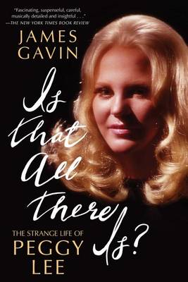 Is That All There Is?: The Strange Life of Peggy Lee (Paperback)