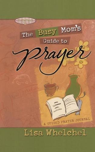 Busy Mom's Guide to Prayer: A Guided Prayer Journal - Motherhood Club (Paperback)