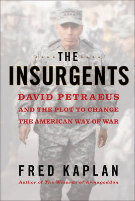 The Insurgents: David Petraeus and the Plot to Change the American Way of War (Hardback)
