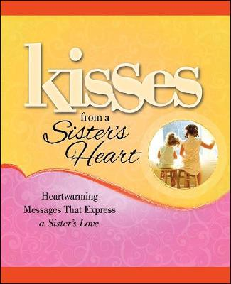 Kisses from a Sister's Heart: Heartwarming Messages that Express a Sister's Love (Paperback)