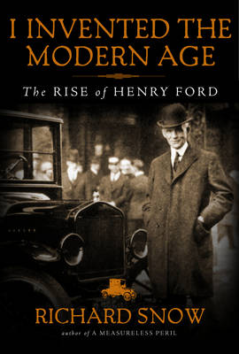 I Invented the Modern Age: The Rise of Henry Ford (Hardback)