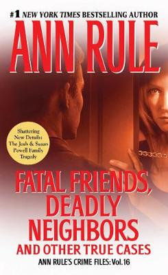 Fatal Friends, Deadly Neighbors: Ann Rule's Crime Files Volume 16 (Paperback)