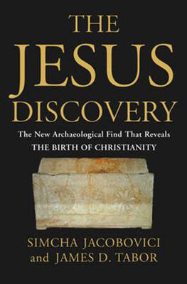 The Jesus Discovery: The Resurrection Tomb that Reveals the Birth of Christianity (Hardback)