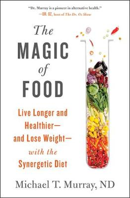 The Magic of Food: Live Longer and Healthier--and Lose Weight--with the Synergetic Diet (Paperback)