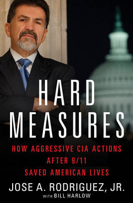 Hard Measures: How Aggressive CIA Actions After 9/11 Saved American Lives (Hardback)