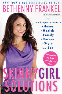 Skinnygirl Solutions: Your Straight-Up Guide to Home, Health, Family, Career, Style, and Sex (Hardback)