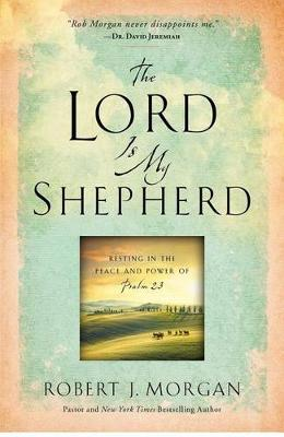 The Lord Is My Shepherd: Resting in the Peace and Power of Psalm 23 (Paperback)