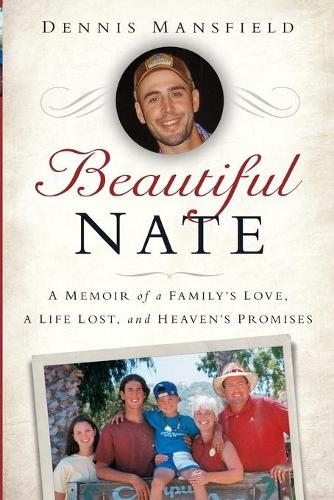 Beautiful Nate: A Memoir of a Family's Love, a Life Lost, and Heaven's Promises (Paperback)