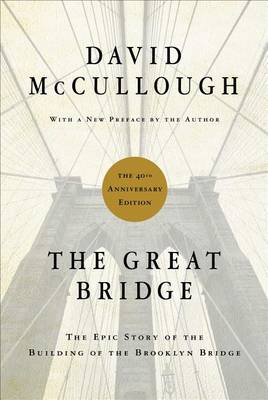 The Great Bridge: The Epic Story of the Building of the Brooklyn Bridge (Hardback)