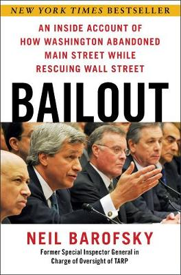 Bailout: An Inside Account of How Washington Abandoned Main Street While Rescuing Wall Street (Hardback)