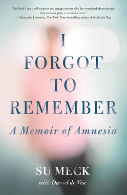 I Forgot to Remember: A Memoir of Amnesia (Hardback)