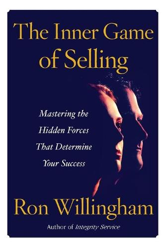 The Inner Game of Selling: Mastering the Hidden Forces that Determine Your Success (Paperback)