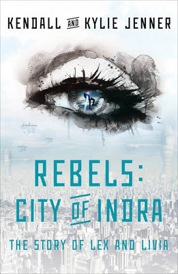 Rebels: City of Indra: The Story of Lex and Livia - The Story of Lex and Livia 1 (Hardback)
