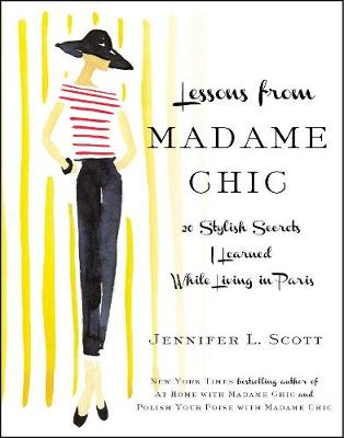 Lessons From Madame Chic: 20 Stylish Secrets I Learned While Living in Paris (Hardback)
