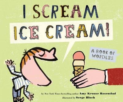 I Scream! Ice Cream!: A Book of Wordles (Hardback)