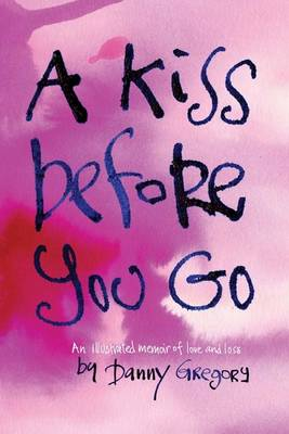 A Kiss Before You Go an Illustrated Memoir of Love and Loss (Hardback)
