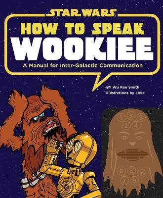How to Speak Wookiee: A Manual for Inter-Galactic Communication (Hardback)