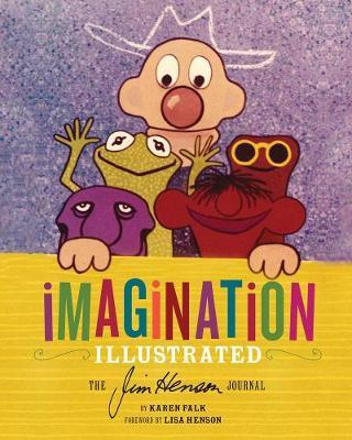 Imagination Illustrated: The Jim Henson Journals (Hardback)