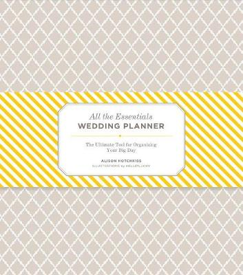 All the Essentials Wedding Planner: The Ultimate Tool for Organizing Your Big Day (Hardback)