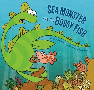 Sea Monster and the Bossy Fish (Hardback)