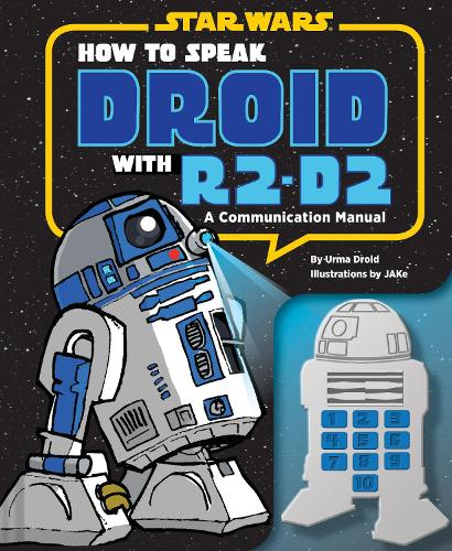 How to Speak Droid with R2-D2: A Communication Manual (Hardback)