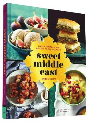 Sweet Middle East: Classic Recipes, from Baklava to Fig Ice Cream (Hardback)