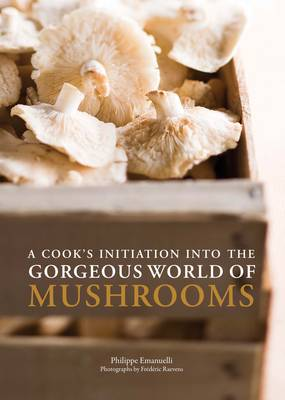 A Cooks Initiation into the Gorgeous World of Mushrooms (Paperback)