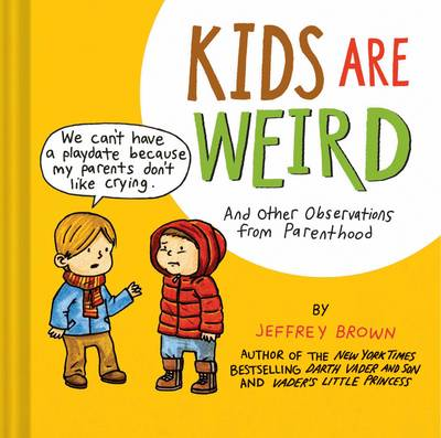 Kids Are Weird: And Other Observations from Parenthood (Hardback)