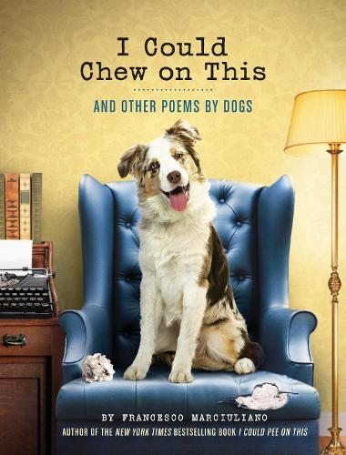 I Could Chew on This: And Other Poems by Dogs (Hardback)