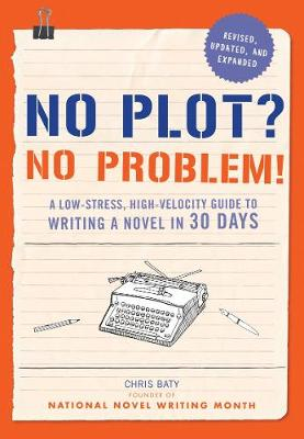 No Plot? No Problem! : A Low-Stress, High-Velocity Guide to Writing a Novel in 30 Days (Paperback)