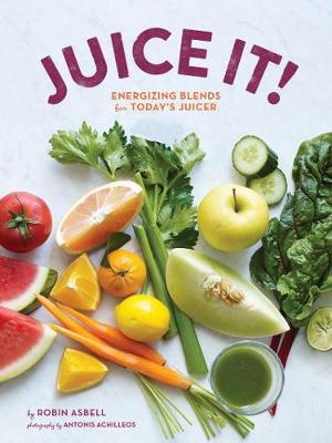 Juice It!: Energizing Blends for Today's Juicers (Paperback)