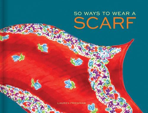 50 Ways to Wear a Scarf (Hardback)
