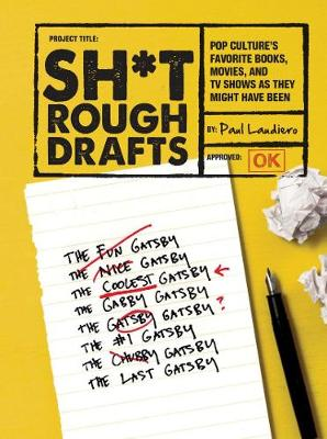 Sh*t Rough Drafts: Pop Culture's Favorite Books, Movies, and TV Shows As They Might Have Been (Paperback)