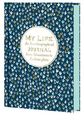 My Life : An Autobiographical Journal from Adventures to Zealous Plots