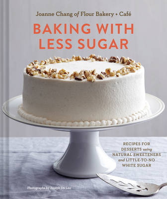 Baking with Less Sugar: Recipes for Desserts Using Natural Sweeteners and Little-to-No White Sugar (Hardback)