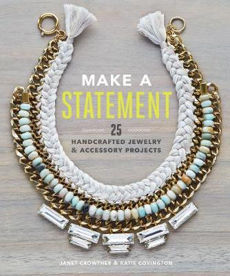 Make a Statement: 25 Handcrafted Jewellery & Accessory Projects (Paperback)