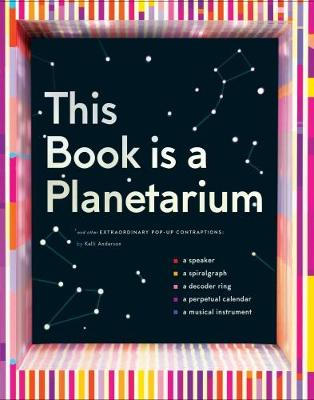 This Book Is a Planetarium: And Other Extraordinary Pop-Up Contraptions (Hardback)