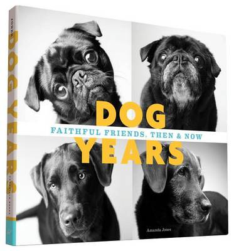 Dog Years: Faithful Friends, Then & Now (Hardback)