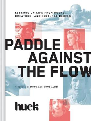 Paddle Against the Flow: Lessons on Life from Doers, Creators, and Cultural Rebels (Hardback)