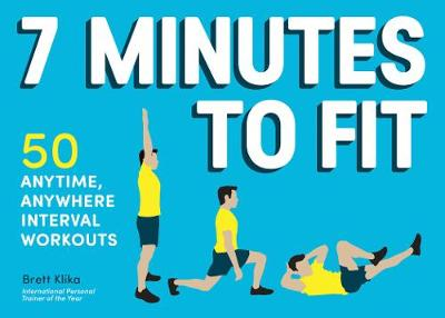 7 Minutes to Fit: 50 Anytime, Anywhere Interval Workouts (Paperback)