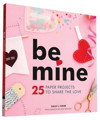 Be Mine: 25 Paper Projects to Share the Love (Paperback)