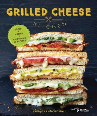 Grilled Cheese Kitchen: Bread + Cheese + Everything in Between (Hardback)