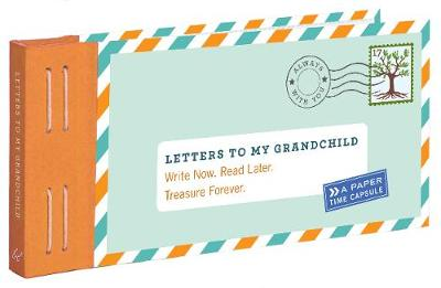 Letters to My Grandchild: Write Now. Read Later. Treasure Forever. - Letters to My