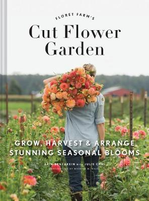 Floret Farm's Cut Flower Garden: Grow, Harvest, and Arrange Stunning Seasonal Blooms (Hardback)