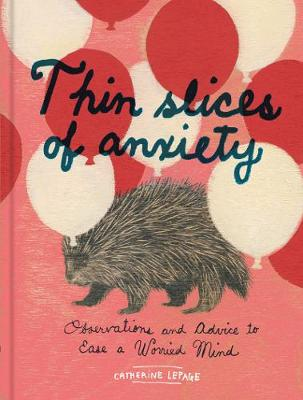 Thin Slices of Anxiety: Observations and Advice to Ease a Worried Mind (Hardback)