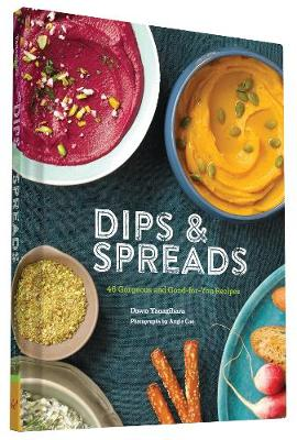 Dips & Spreads: 45 Gorgeous and Good-for-You Recipes (Hardback)