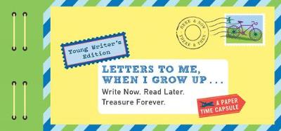 Letters to Me, When I Grow Up: Write Now. Read Later. Treasure Forever. (Hardback)
