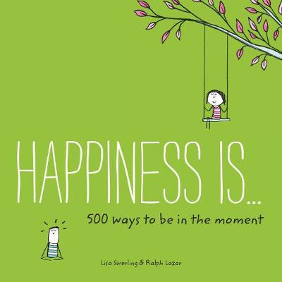 Happiness Is... 500 Ways to Be in the Moment - Happiness Is... (Paperback)