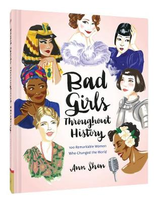 Bad Girls Throughout History: 100 Remarkable Women Who Changed the World (Hardback)
