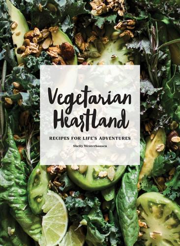 Vegetarian Heartland: Recipes for Life's Adventures (Hardback)